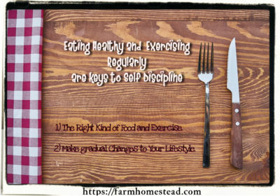 Eating Healthy And Exercising Regularly Are Keys To Homesteading Self-Discipline